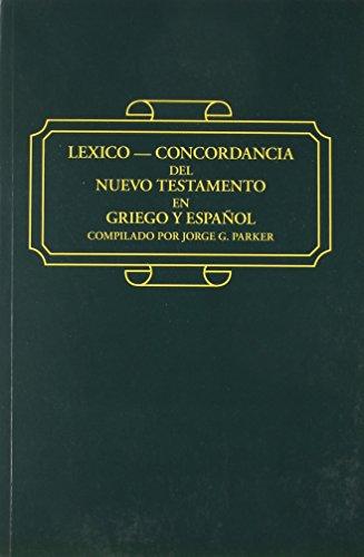 Lexico - Concordancia del Nuevo Testamento en Griego y Espanol: Jorge G. Parker; George Parker; ...