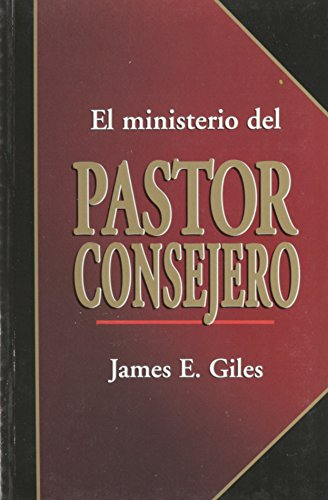 El Ministerio del Pastor-Consejero : Pastoral Care: James E. Giles