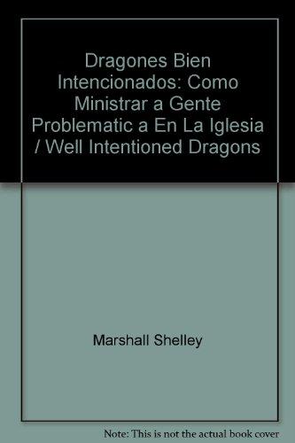 9780311420926: Dragones Bien Intencionados: Como Ministrar a Gente Problematic a En La Iglesia / Well Intentioned Dragons (Spanish Edition)