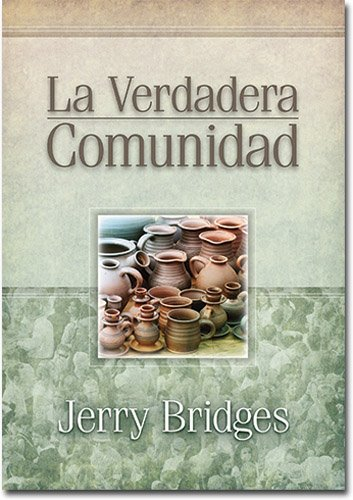 La Verdadera Comunidad (Spanish Edition) (0311450512) by Jerry Bridges