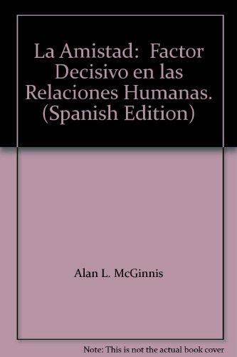 9780311460939: La Amistad: Factor Decisivo en las Relaciones Humanas. (Spanish Edition)