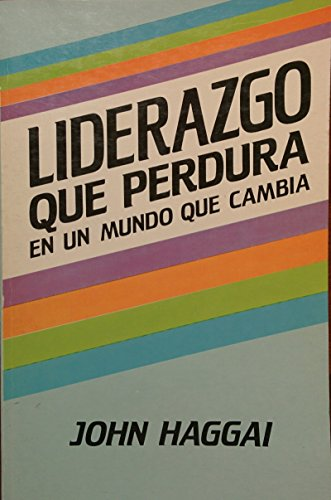 Liderazgo Que Perdura en un Mundo Que Cambia = Lead on (Spanish Edition): Haggai, J. E.