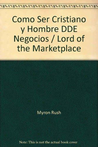 9780311461127: Como Ser Cristiano y Hombre DDE Negocios = Lord of the Marketplace (Spanish Edition)