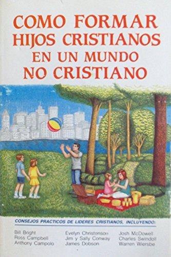9780311461219: Como Formar Hijos Cristianos en un Mundo No Cristiano