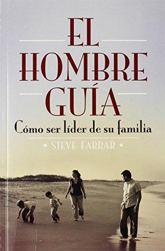 9780311461462: El Hombre Guia: Como Ser Lider En Su Familia