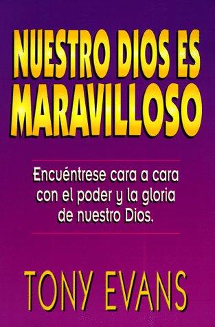 Nuestro Dios Es Maravilloso: Encuentrese Cara a Cara Con El Poder y La Gloria de Nuestro Dios (Spanish Edition) (0311461514) by Tony Evans; Anthony T. Evans