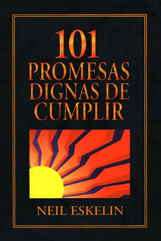 101 Promesas Dignas de Cumplir = 101 Promises Worth Keeping (Spanish Edition) (0311461522) by Neil Eskelin