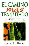 9780311461561: El Camino Mas Transitado: Libere el Poder del Contentamiento en su Vida