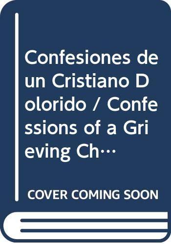 9780311461714: Confesiones de un Cristiano Dolorido / Confessions of a Grieving Christian (Spanish Edition)