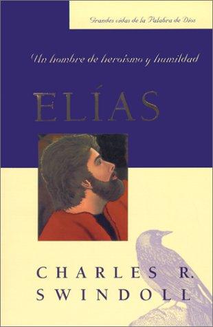 9780311461851: Elias: Un Hombre de Heroismo y Humildad (Spanish Edition) (Grandes Vidas de la Palabra de Dios)