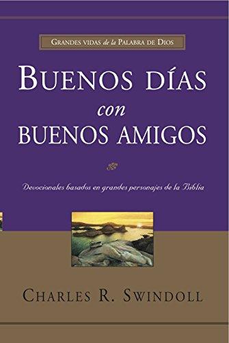 Buenos D-As Con Buenos Amigos: Grandes Vidas de La Palabra de Dios (Spanish Edition): Charles R ...