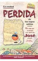 9780311462209: La Ciudad Perdida de los Topos Sabios: Un Viaje Por el Tiempo a la Epoca de Jose (Sabio y Prudente (Editorial Mundo Hispano))