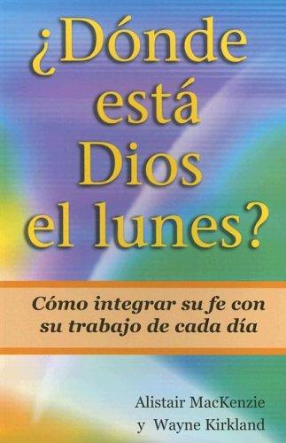 9780311462780: Donde Esta Dios el Lunes?: Como Integrar su Fe Con su Trabajo de Cada Dia