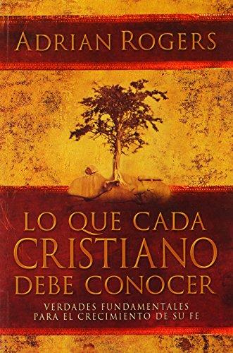 9780311462926: Lo Que Cada Cristiano Debe Conocer: Verdades Fundamentales Para El Crecimiento de Su Fe