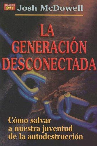 9780311463008: La Generacion Desconectada: Como Salvar A Nuestra Juventud de la Autodestruccion (Auxilio Proyecto 911)