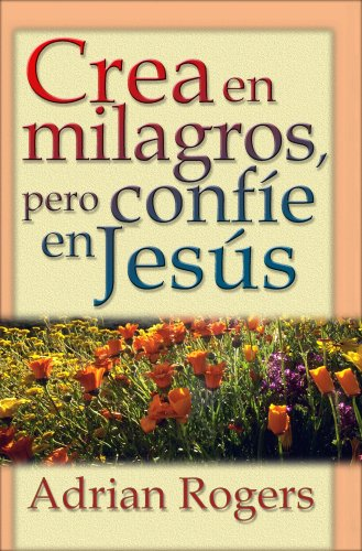 9780311463114: Crea en milagros, pero confíe en Jesús (Spanish Edition)