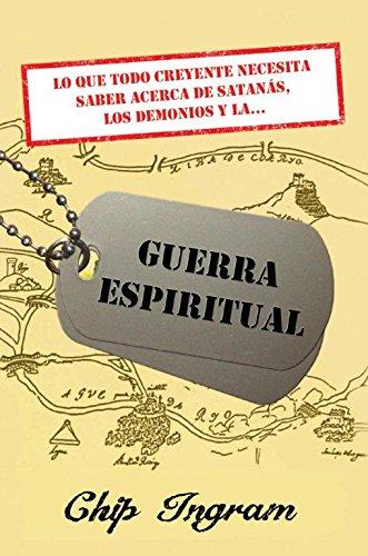 9780311463312: La Guerra Invisible: Lo Que Todo Creyente Necesita Saber Acerca de Satanas, los Demonios y la Guerra Espiritual