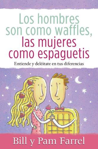 9780311463350: Los Hombres Son Como Waffles, las Mujeres Como Espaguetis: Entiende y Deleitate en Tus Diferencias