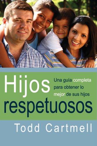 9780311463374: Hijos Respetuosos: Una Gu-A Completa Para Obtener Lo Mejor de Sus Hijos