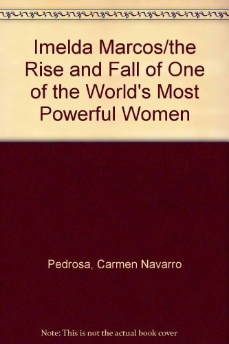 Imelda Marcos/the Rise and Fall of One of the World's Most Powerful Women: Pedrosa, ...
