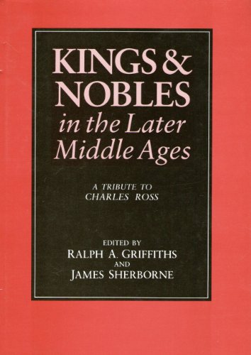 9780312000806: Kings and Nobles in the Later Middle Ages: A Tribute to Charles Ross