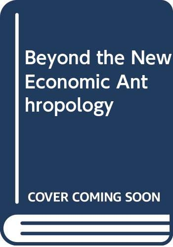 9780312000899: Beyond the New Economic Anthropology