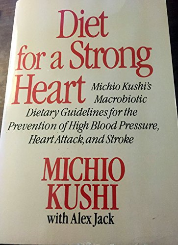9780312001209: Diet for a Strong Heart: Michio Kushi's Macrobiotic Dietary Guidelines for the Prevention of High Blood Pressure, Heart Attack, and Stroke