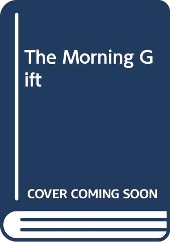 9780312001599: The Morning Gift: A Novel of Twelfth-Century England