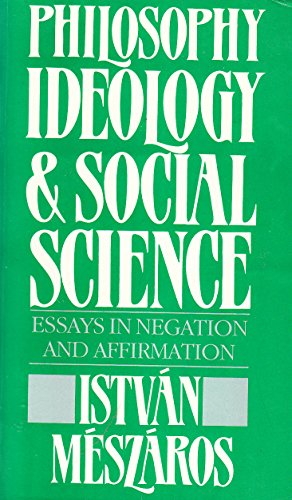 9780312002312: Philosophy, Ideology, and Social Science: Essays in Negation and Affirmation