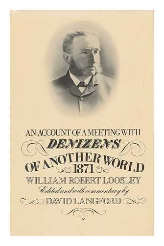 An Account of a Meeting with Denizens of Another World 1871: Looseley, William R.