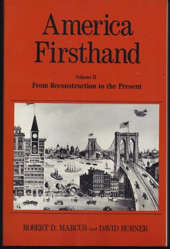 America Firsthand Volume II: From Reconstruction to the Present (031200432X) by Robert D. Marcus; David Burner