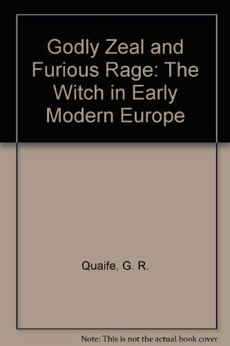 Godly Zeal and Furious Rage: The Witch in Early Modern Europe: Quaife, G. R.
