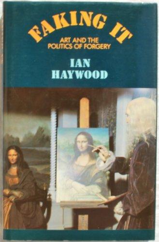 Faking it: Art and the politics of: Ian Haywood