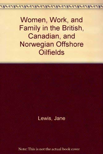 Women, Work, and Family in the British, Canadian, and Norwegian Offshore Oilfields: Lewis, Jane, ...