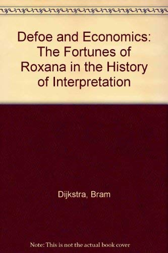 Defoe and Economics: The Fortunes of Roxana in the History of Interpretation