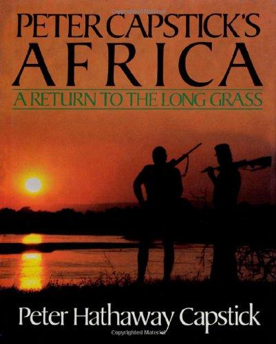 Peter Capstick's Africa: A Return to the Long Grass: Peter Capstick