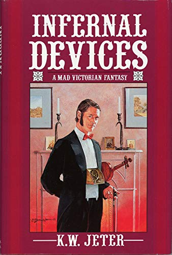 Infernal devices: A mad Victorian fantasy: Jeter, K. W