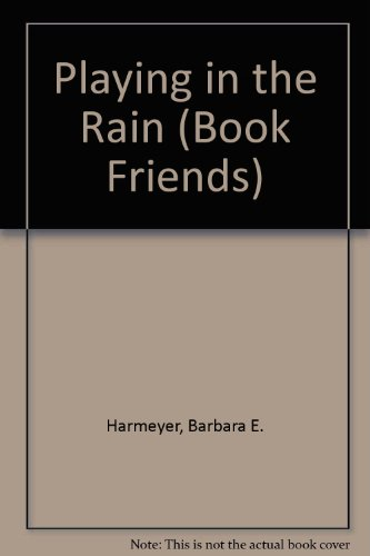 Playing in the Rain (Book Friends): Harmeyer, Barbara E.