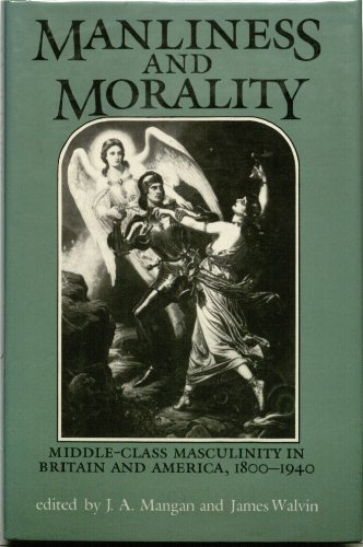 9780312007973: Manliness and Morality: Middle-Class Masculinity in Britain and America, 1800-1940