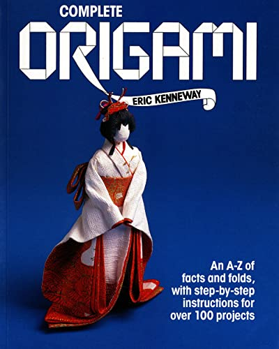 9780312008987: Complete Origami/an A-Z of Facts and Folds, With Step-By-Step Instructions for over 100 Projects