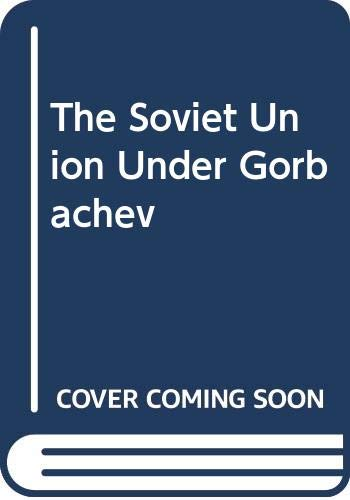 9780312009021: The Soviet Union Under Gorbachev