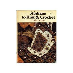 Afghans to knit & crochet: Linsley, Leslie