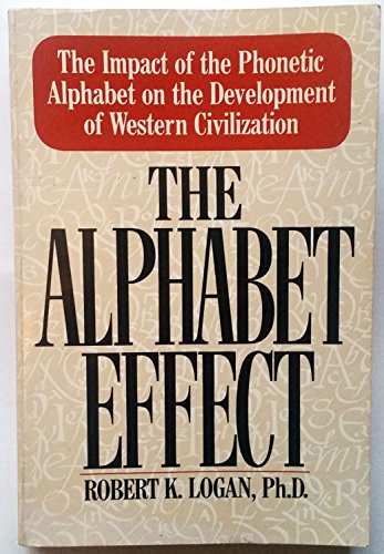 9780312009939: The Alphabet Effect: The Impact of the Phonetic Alphabet on the Development of Western Civilization