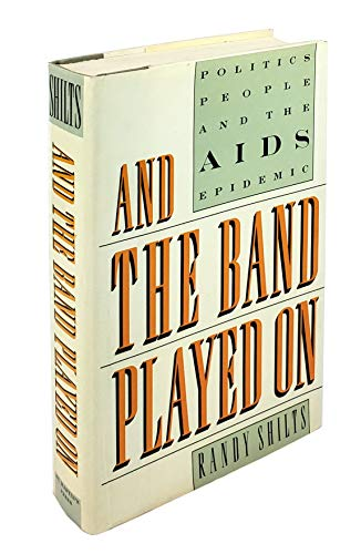 And the Band Played on: Politics, People, And the AIDS Epidemic: Shilts, Randy