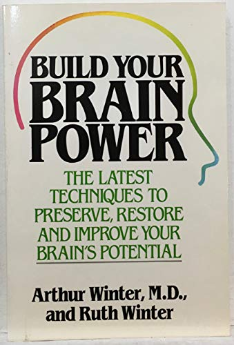 9780312010065: Build Your Brain Power: The Latest Techniques to Preserve, Restore, and Improve Your Brain's Potential
