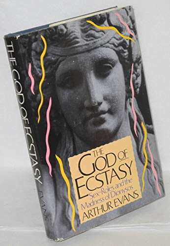 The God of Ecstasy: Sex-Roles and the Madness of Dionysos: Evans, Arthur