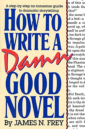 9780312010447: How to Write a Damn Good Novel: A Step-by-Step No Nonsense Guide to Dramatic Storytelling