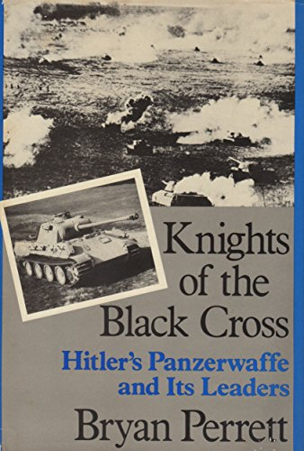 9780312010553: Knights of the Black Cross: Hitler's Panzerwaffe and Its Leaders