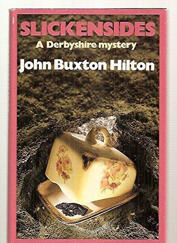 Slickensides: A Derbyshire mystery: Hilton, John Buxton