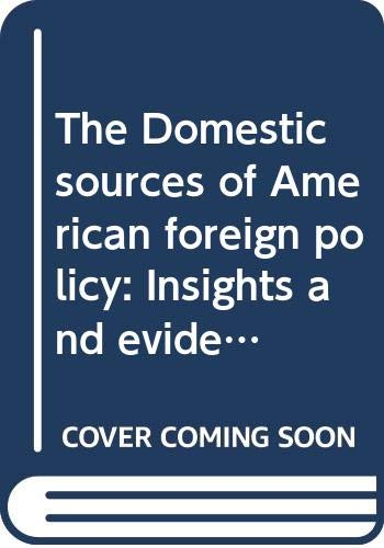 9780312011420: The Domestic sources of American foreign policy: Insights and evidence